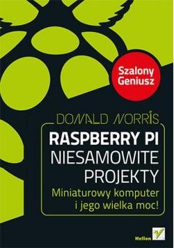 Raspberry Pi. Niesamowite projekty. Miniaturowy...
