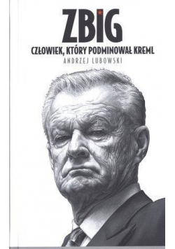 Zbig. Człowiek, który podminował Kreml