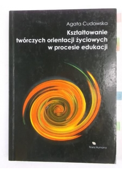 Kształtowanie twórczych orientacji życiowych w procesie edukacji
