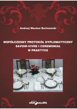Współczesny protokół dyplomatyczny savoir-vivre i ceremoniał w praktyce