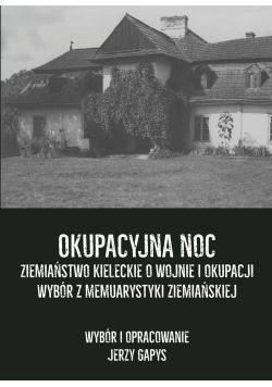 Okupacyjna noc Ziemiaństwo kieleckie o wojnie i okupacji Wybór z memuarystyki ziemiańskiej