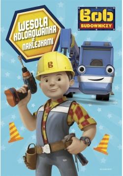 Bob Budowniczy. Wesoła kolorowanka z naklejkami
