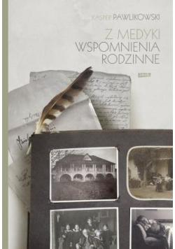 Z Medyki. Wspomnienia rodzinne Kaspra Pawlikowsk.