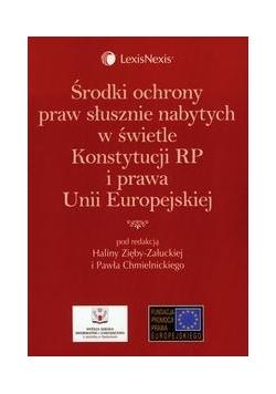 Środki ochrony praw słusznie nabytych w świetle Konstytucji RP i prawa Unii Europejskiej