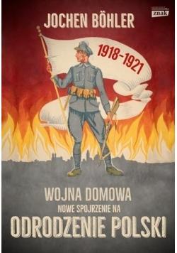 Wojna domowa. Nowe spojrzenie na odrodzenie Polski