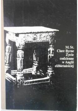Byrne Clare - Życie codzienne w Anglii elżbietańskiej