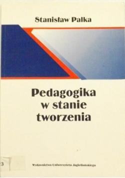 Palka Stanisław - Pedagogika w stanie tworzenia
