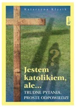 Jestem katolikiem, ale... Trudne pytania, proste..