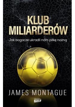 Klub miliarderów Jak bogacze ukradli nam piłkę nożną