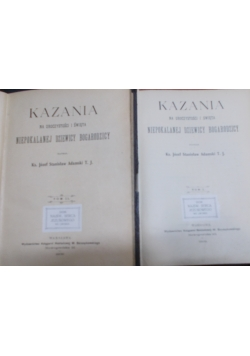 Kazania na uroczystość i święta Niepokalanej Dziewicy Bogarodzicy tom I -II, ok. 1908 r.