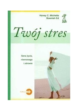 Twój stres. Sens życia, równowaga i zdrowie