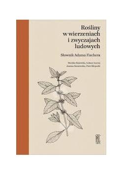 Rośliny w wierzeniach i zwyczajach ludowych. Słownik Adama Fischera