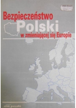 Bezpieczeństwo Polski w zmieniającej się Europie