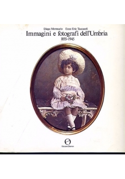 Immagini e fotografi dell'Umbria 1855-1945
