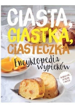 Encyklopedia wypieków. Ciasta, ciastka, ciasteczka