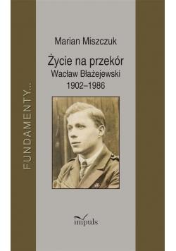 Życie na przekór Wacław Błażejewski 19021986