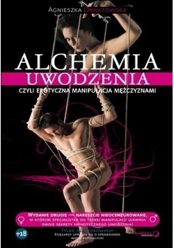 Alchemia uwodzenia czyli erotyczna manipulacja mężczyznami