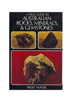 A field Guide to Australian Rocks, minerals & Gemstones