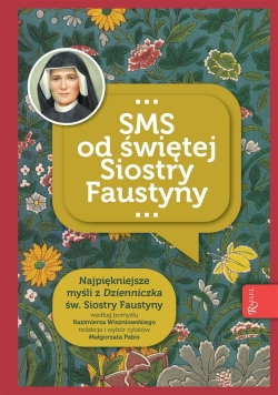 Niezwykłe dary i łaski (SMS od s. Faustyny)