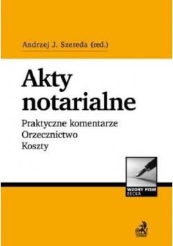 Akty notarialne. Praktyczne komentarze...