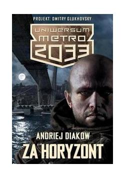 Metro 2033. Uniwersum - Za horyzont