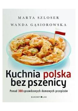Kuchnia polska bez pszenicy. 300 przepisów