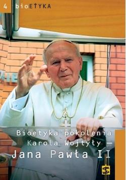 Bioetyka pokolenia Karola Wojtyły - Jana Pawła II