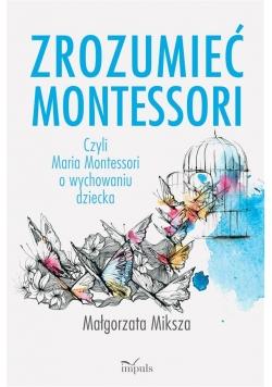 Zrozumieć Montessori. Czyli Maria Montessori o...