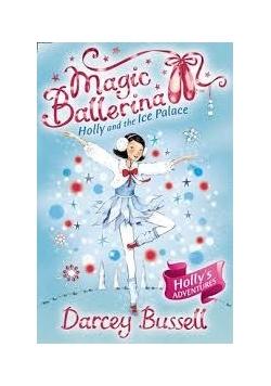 Magic Ballerina. Holly and the Ice Palace
