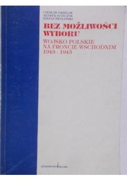 Bez możliwości wyboru. Wojsko polskie na froncie wschodnim 1943-1945