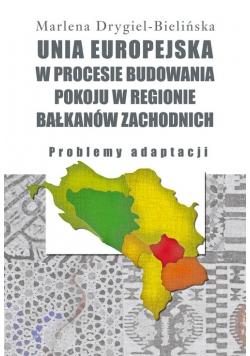 Unia Europejska w procesie budowania pokoju w regionie Bałkanów Zachodnich