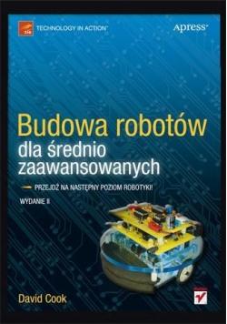 Budowa robotów dla średnio zaawansowanych. Wyd.II
