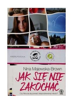 de2adb121d531d Jak się nie zakochać - Nina Majewska-Brown - 32.50 zł. - Tezeusz.pl