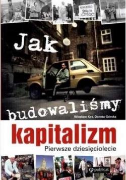 Jak budowaliśmy kapitalizm