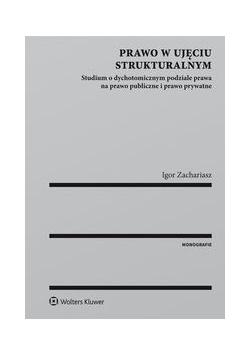 Prawo w ujęciu strukturalnym Studium o dychotomicznym podziale prawa na prawo publiczne i prawo prywatne, Nowa