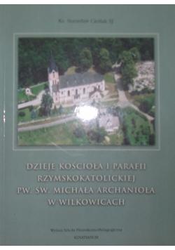 Dzieje Kościoła i parafii Rzymskokatolickiej Pw. Św. Michała Archanioła w Wilkowicach