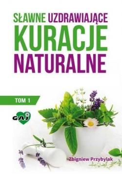 Sławne uzdrawiające kuracje naturalne T.1