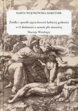 """Źródła i sposób ujęcia kwestii kobiecej godności w """"O ślachetności a zacności płci niewieściej"""" Macieja Wirzbięty"""