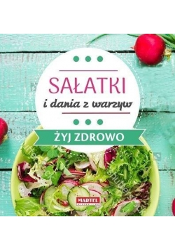 Żyj zdrowo. Sałatki i dania z warzyw