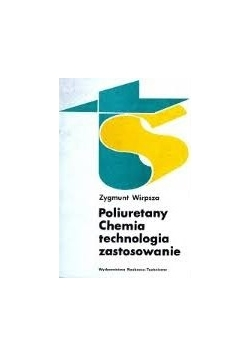 Poliuretany Chemia technologia zastosowanie