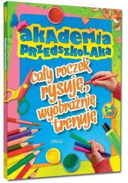 Akademia przedszkolaka cały roczek rysuję, wyobraźnię trenuję