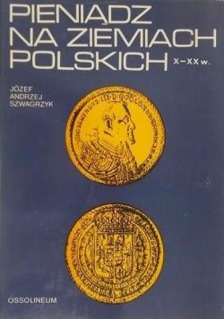 Pieniądz na ziemiach polskich X - XX w.
