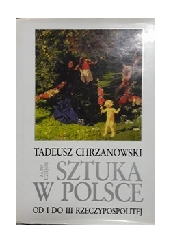 Sztuka w Polsce od I do III Rzeczypospolitej.