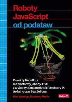Roboty JavaScript od podstaw Projekty NodeBots dla platformy Johnny-Five z wykorzystaniem płytek Raspberry Pi Arduino oraz BeagleBone