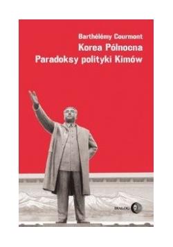 Korea Północna Paradoksy polityki Kimów