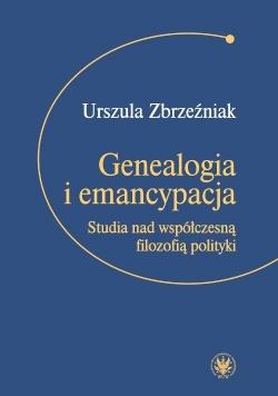 Genealogia i emancypacja Studia nad współczesną filozofią polityki