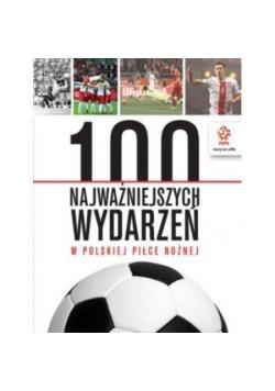 100 najważniejszych wydarzeń w pol. piłce nożnej