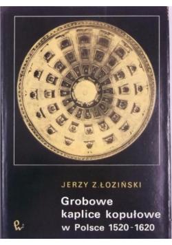 Grobowe kaplice kopułowe w Polsce 1520 - 1620