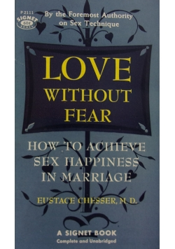 Love without fear. How to achieve sex happiness in marriage