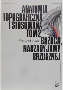 Anatomia topograficzna i stosowana: Brzuch, narządy jamy brzusznej, Tom 2